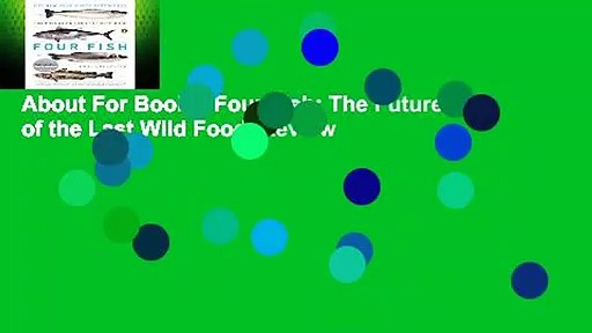 About For Books  Four Fish: The Future of the Last Wild Food  Review