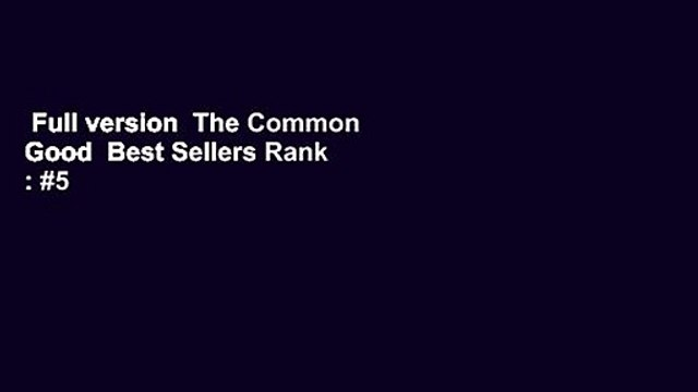 Full version  The Common Good  Best Sellers Rank : #5