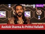 Ashish Sharma talks about Prithvi Vallabh