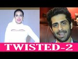 Nia Sharma and Rahul Raj back with Twisted 2