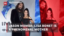 Jason Momoa Calls Lisa Bonet A Phenomenal Mom To Their Kids