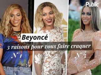 Vidéo : Beyoncé : 3 raisons de sortir avec elle !