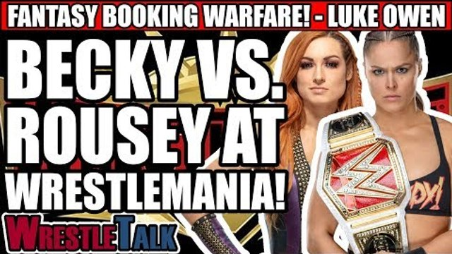 Becky Lynch Vs. Ronda Rousey At WrestleMania 35! | Luke Owen's Fantasy Booking Warfare!