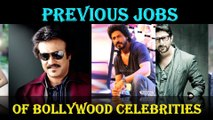 Bollywood celebrities personality reveals !!Previous jobs of bollywood celebrities