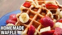Homemade Waffle Recipe - How To Make Waffles From Scratch - Breakfast Recipe - Tarika