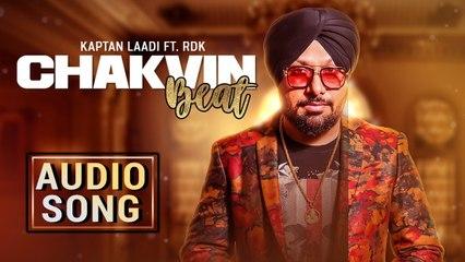 Chakvin Beat | Audio Song | Kaptan Laadi Ft. RDK | New Punjabi Dance Song | Music & Sound