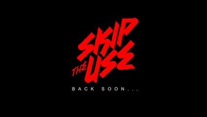 Skip the Use - Back Soon