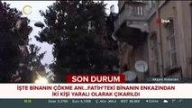 #SONDAKİKA Fatih'teki binanın çökme anı kamerada