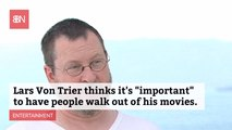 Lars Von Trier Doesn't Care If You Walk Out Of His Movies