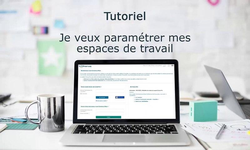 Tutoriel Chorus Pro 2019 - Paramétrer les espaces de travail sur Chorus Pro