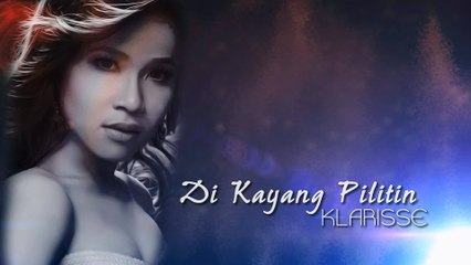 Klarisse De Guzman - Di Kayang Pilitin