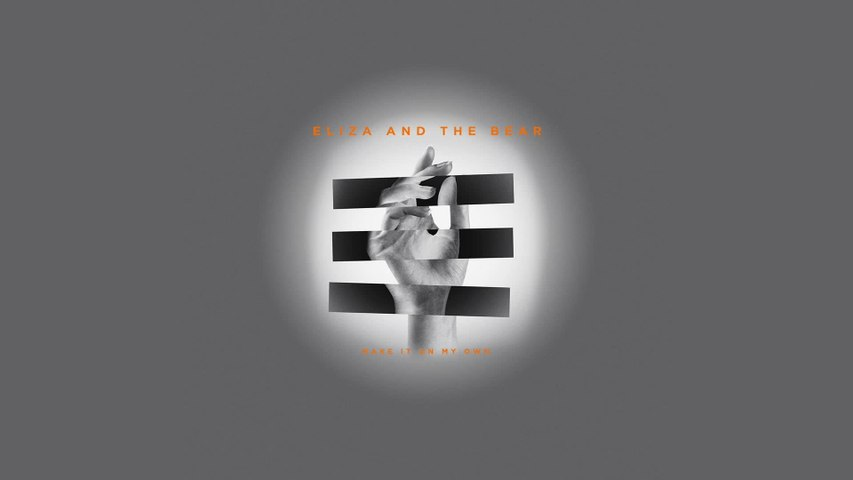 Eliza And The Bear - Make It On My Own