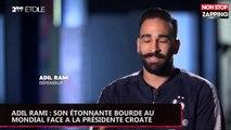 Adil Rami : son étonnante bourde au Mondial face à la présidente croate (vidéo)