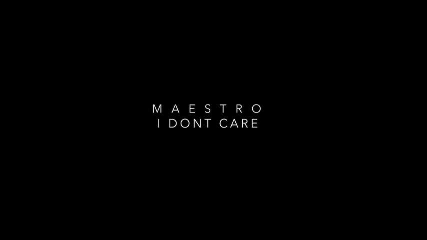M A E S T R O - I Don't Care