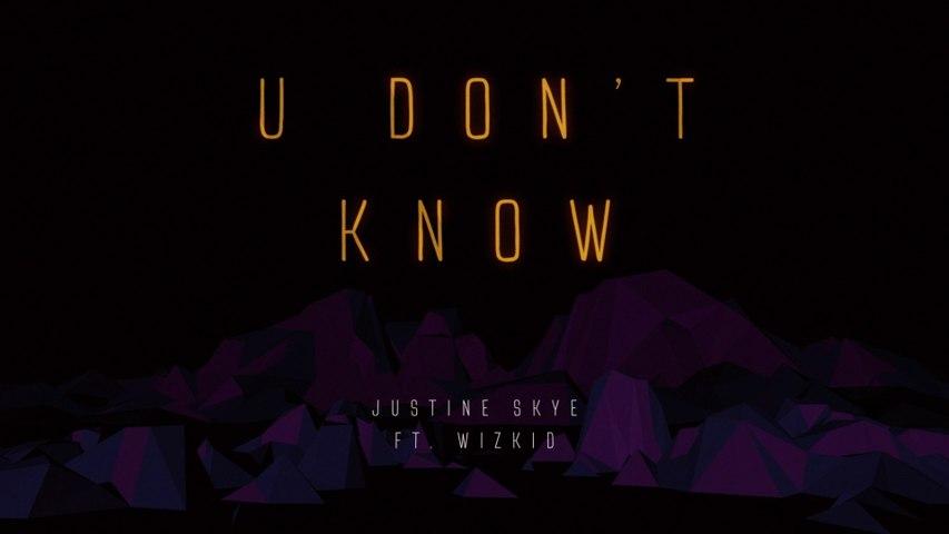 Justine Skye - U Don't Know