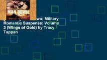 [R.E.A.D] Man Down: Military Romantic Suspense: Volume 3 (Wings of Gold) by Tracy Tappan