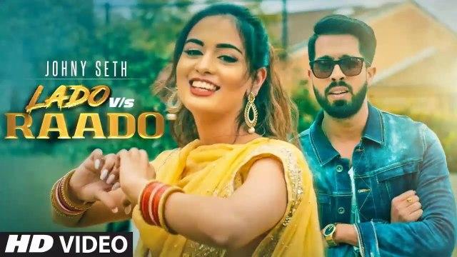 Lado Vs Raado HD Video Song Johny Seth Latest Punjabi Songs 2019