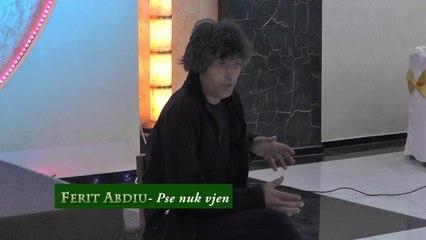FERIT ABDIU -Pse nuk vjen