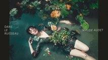 Maude Audet - Dans le ruisseau [version officielle]