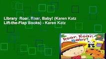 Library  Roar, Roar, Baby! (Karen Katz Lift-the-Flap Books) - Karen Katz