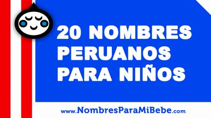 20 nombres peruanos para niños - los mejores nombres de bebé - www.nombresparamibebe.com