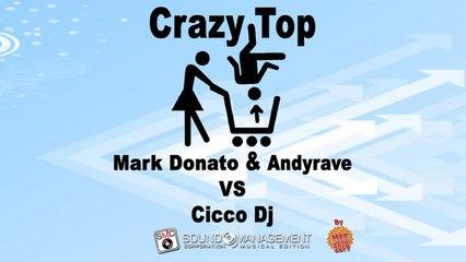 MARK DONATO & ANDYRAVE vs CICCO DJ - Crazy Top - HIT MANIA 2019