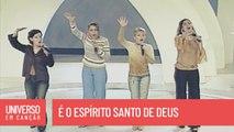 Cantores de Deus - É o Espírito Santo De Deus - (Universo em Canção)