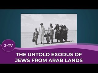 The Untold Exodus of Jews from Arab Lands