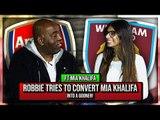 Robbie Tries To Convert Mia Khalifa Into A Gooner!   West Ham v Arsenal