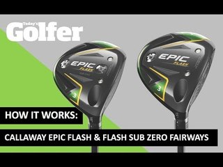 HOW IT WORKS: Callaway Epic Flash and Sub Zero Fairway