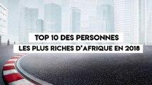 TOP10 DES AFRICAINS LES PLUS RICHES EN 2018