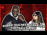 Robbie Teaches Mia Khalifa Football Slang!