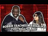 Robbie Teaches Mia Khalifa Football Slang!