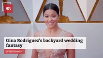 Gina Rodriguez Thought About A Quick Backyard Wedding