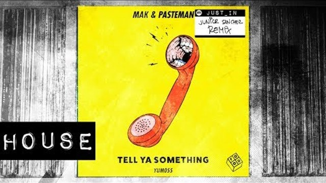 HOUSE: Mak & Pasteman - Tell Ya Something (Junior Sanchez Remix)