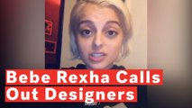 Bebe Rexha Calls Out Designers Who Won't Make Her Dresses Because She's 'Too Big'