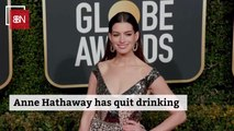 Anne Hathaway Has Stopped Drinking To Concentrate On Being A Mother