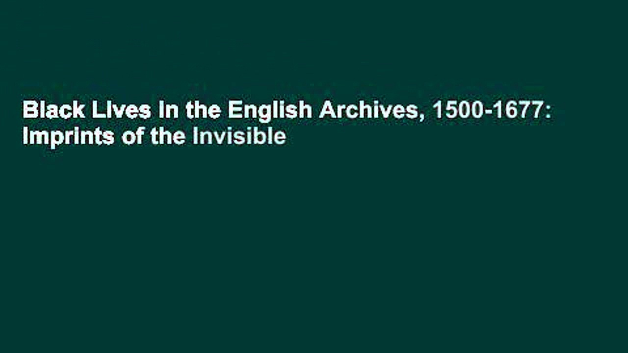 Black Lives in the English Archives, 1500-1677: Imprints of the Invisible