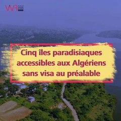 Cinq îles paradisiaques accessibles aux Algériens sans visa au préalable