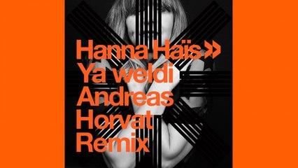 Hanna Haïs - Ya weldi (Andreas Horvat Remix)