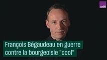 """François Bégaudeau en guerre contre la bourgeoisie """"cool"""""""