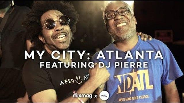 MY CITY: ATLANTA with DJ Pierre   Mixmag x WAV