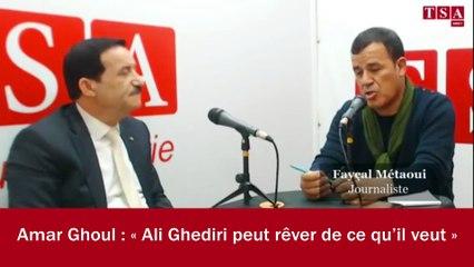 Amar Ghoul : « Ali Ghediri peut rêver de ce qu'il veut »