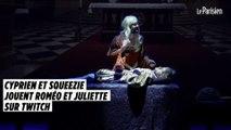 Les Youtubeurs Cyprien et Squeezie jouent Roméo et Juliette sur Twitch