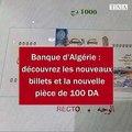 Banque d'Algérie : découvrez les nouveaux billets et la nouvelle pièce de 100 DA