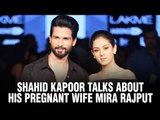 Shahid Kapoor talks about his pregnant wife Mira Rajput | Bollywood News | Bollywood Movie 2016