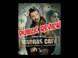 Madras Cafe - Public Review