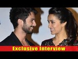 In Conversation With Shraddha Kapoor And Shahid Kapoor