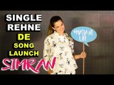 Simran Movie 'Single Rehne De' Song Launch With Kangana Ranaut | Sachin-Jigar