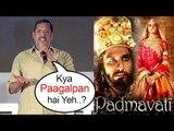 Nana Patekars BEST Reply To Karni Sena ,  Nana Patekars Reaction On Padmavati Controversy